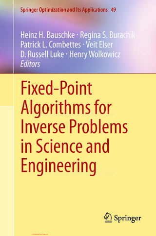 1441995684 {254C9A61} Fixed-Point Algorithms for Inverse Problems in Science and Engineering [Bauschke, Burachik, Combettes, Elser, Luke _ Wolkowicz 2011-06-01].pdf