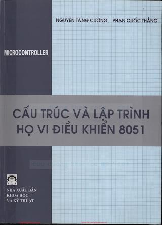 Cấu Trúc Và Lập Trình Họ Vi Điều Khiển 8051 - Nguyễn Tăng Cường & Phan Quốc Thắng, 285 Trang.pdf