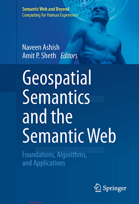 1441994459 {7B79DEE9} Geospatial Semantics and the Semantic Web_ Foundations, Algorithms, and Applications [Ashish _ Sheth 2011-06-20].pdf