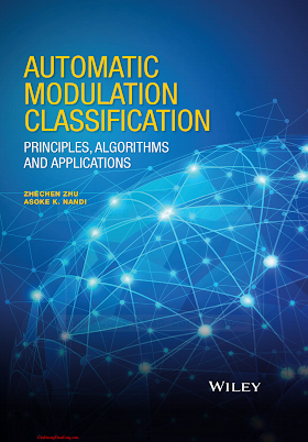 1118906497 {3B0C476C} Automatic Modulation Classification_ Principles, Algorithms and Applications [Zhu _ Nandi 2015-02-16].pdf