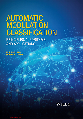1118906497 {3B0C476C} Automatic Modulation Classification_ Principles, Algorithms and Applications [Zhu _ Nandi 2015-02-16].pdf