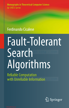 3642173268 {30ADA864} Fault-Tolerant Search Algorithms_ Reliable Computation with Unreliable Information [Cicalese 2013-11-30].pdf