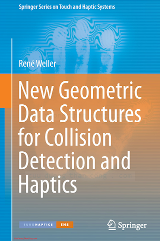 3319010190 {4EE8010B} New Geometric Data Structures for Collision Detection and Haptics [Weller 2013-07-25].pdf
