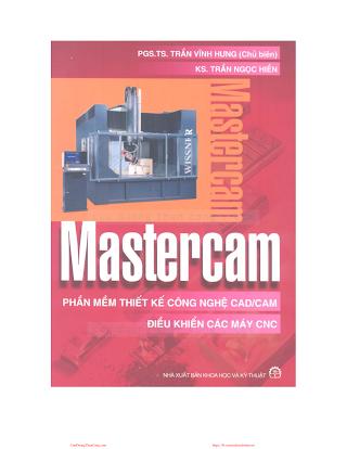 Mastercam Phần Mềm Thiết Kế Công Nghệ CAD-CAM Điều Khiển Các Máy CNC - Trần Vĩnh Hưng, 366 Trang .pdf