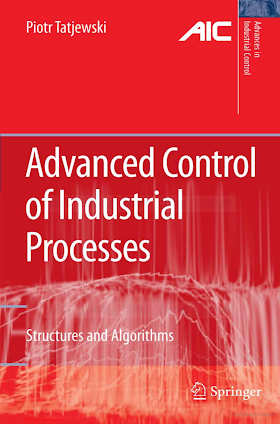 1846286344 {05CF1DD4} Advanced Control of Industrial Processes_ Structures and Algorithms [Tatjewski 2006-12-08].pdf