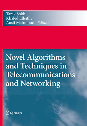 904813661X, 9048136725 {D4856D29} Novel Algorithms and Techniques in Telecommunications and Networking [Sobh, Elleithy _ Mahmood 2010-08-03].pdf