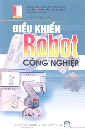 Điều Khiển Robot Công Nghiệp - Ts.Nguyễn Mạnh Tiến, 270 Trang.pdf