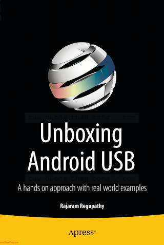 1430262087 {C5C4BC67} Unboxing Android USB_ A Hands On Approach with Real World Examples [Regupathy 2014-05-13].pdf