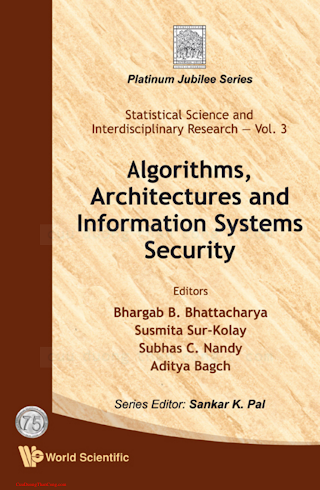 9812836233 {544673C1} Algorithms, Architectures and Information Systems Security [Bhattacharya, Sur-Kolay, Nandy _ Bagch 2008-11-04].pdf