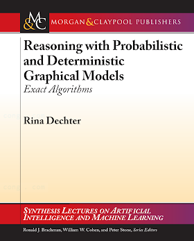 162705197X {8A2CF2FC} Reasoning with Probabilistic and Deterministic Graphics Models_ Exact Algorithms [Dechter 2013-12-01].pdf