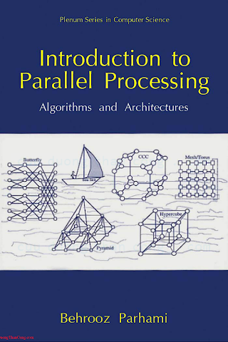 0306459701 {A5C6C56A} Introduction to Parallel Processing_ Algorithms and Architectures [Behrooz _ Parhami 1999-01-31].pdf