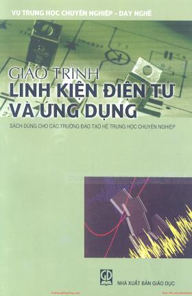 THCN.Giáo Trình Linh Kiện Điện Tử Và Ứng Dụng - Ts.Nguyễn Viết Nguyên, 250 Trang.pdf