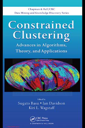 1450410642 {C9EC5DA7} Constrained Clustering_ Advances in Algorithms, Theory, and Applications [Basu, Davidson _ Wagstaff 2012-11-29].pdf