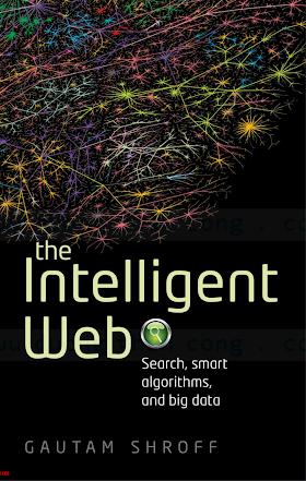 0199646716 {08982069} The Intelligent Web_ Search, Smart Algorithms, and Big Data [Shroff 2014-01-28].pdf