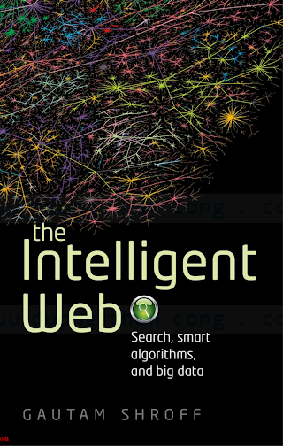 0199646716 {08982069} The Intelligent Web_ Search, Smart Algorithms, and Big Data [Shroff 2014-01-28].pdf