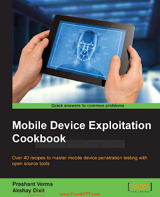 Mobile Device Exploitation Cookbook_ Over 40 recipes to master mobile device penetration testing with open source tools.pdf