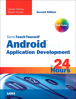 0672335697 {45D987CF} Teach Yourself Android Application Development in 24 Hours (2nd ed.) [Darcey _ Conder 2011-08-07].pdf