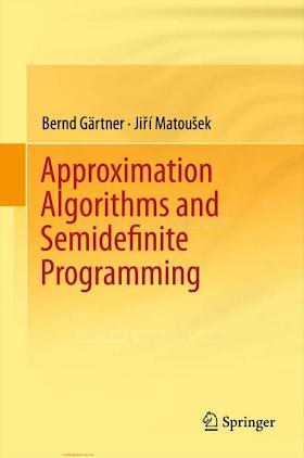 3642220142 {D092FCC0} Approximation Algorithms and Semidefinite Programming [Gärtner _ Matoušek 2012-01-13].pdf