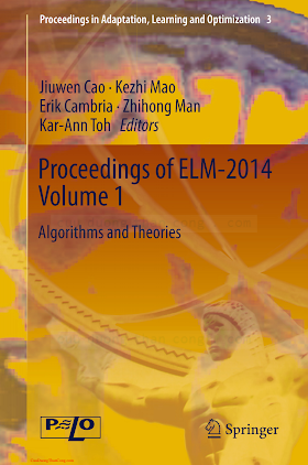 3319140620 {395246EC} Proceedings of ELM-2014_ Algorithms and Theories (vol. 1) [Cao, Mao, Cambria, Man _ Toh 2014-12-04].pdf