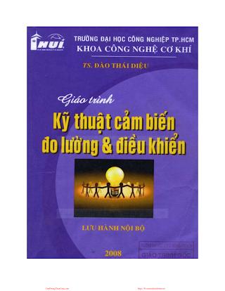 ĐHCN.Giáo Trình Kỹ Thuật Cảm Biến Đo Lường Và Điều Khiển - Ts.Đào Thái Diệu, 491 Trang.pdf