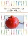 FRUIT COOKBOOK # 25 POMEGRANATE
