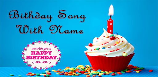 Birthday Song with Name - Apps on Google Play