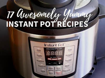 17 Awesomely Yummy Instant Pot Recipes