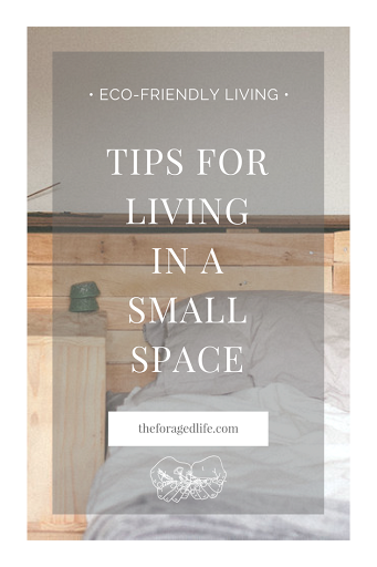 Tips for Living in a Small Space | Living in a small space, or a tiny home, is one lifestyle change you can make to live a more eco-friendly life but, it comes with challanges! So here is your guide to living in a small space well | Eco-friendly living by The Foraged Life