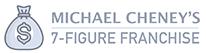 Michael Cheney 7 figure Franchise