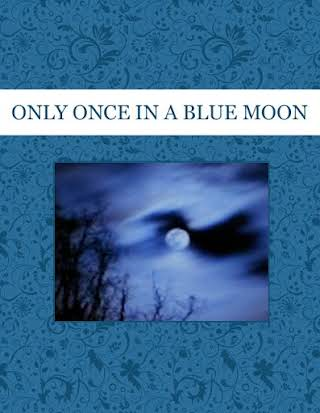 ONLY ONCE IN A BLUE MOON