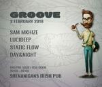Groove Presents: Sam Mkhize/Lucideep/Static Flow/Day&Night : Shenanigans Irish Pub