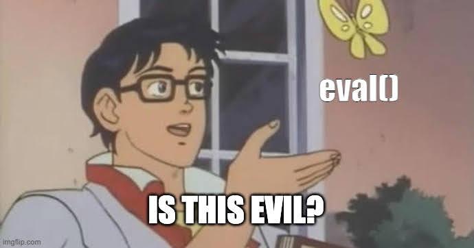 Eval is evil