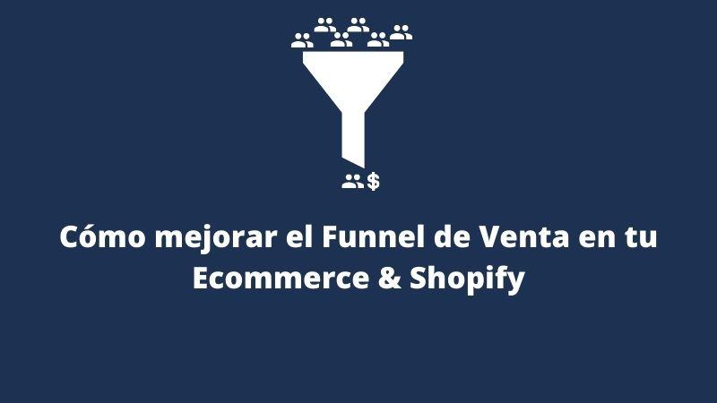 Cómo mejorar el Funnel de Venta en tu Ecommerce & Shopify