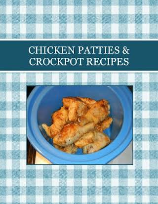 CHICKEN PATTIES & CROCKPOT RECIPES