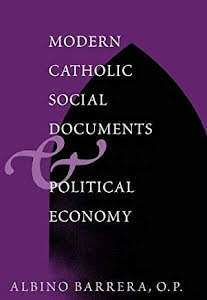 MODERN CATHOLIC SOCIAL DOCUMENTS & POLITICAL ECONOMY