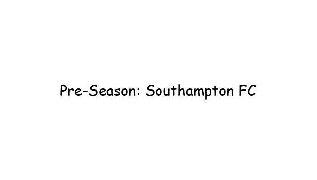 Pre-Season: Southampton FC