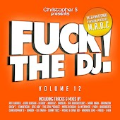 Fuck The DJ!, Vol. 12 - International Version (Mixed by M.A.D.C) [Christopher S Presents]