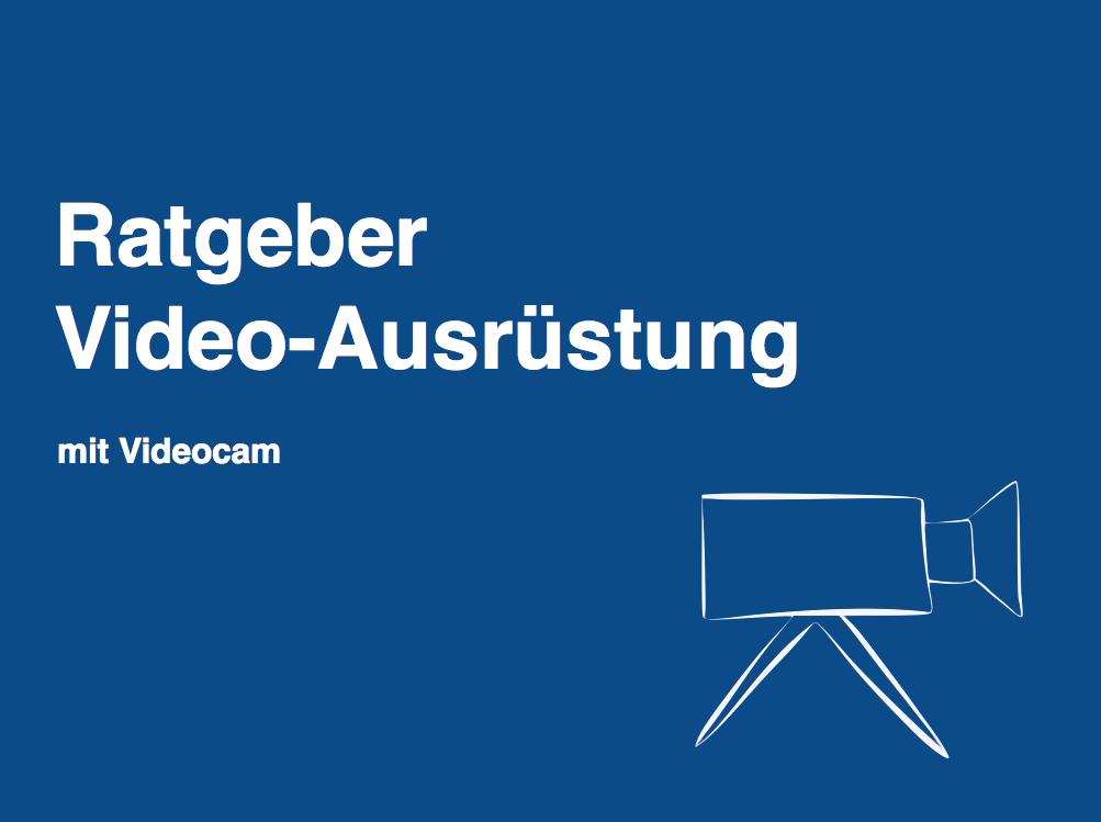 Ratgeber Ausrüstung zum Filmen mit Videocam