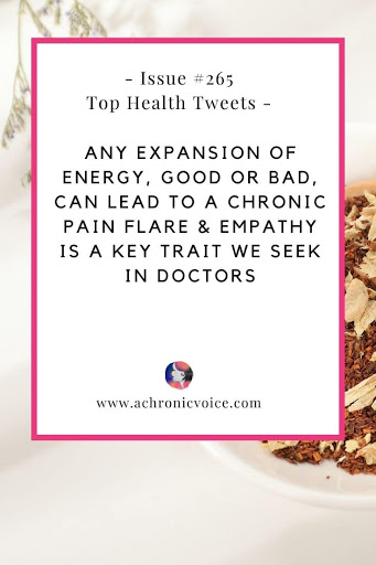Issue #265: Any Expansion of Energy, Good or Bad, Can Lead to a Chronic Pain Flare & Empathy is a Key Trait We Seek in Doctors
