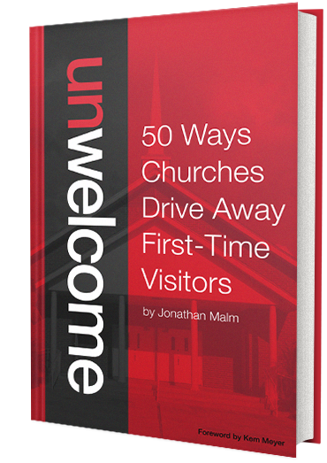 Unwelcome: 50 Ways Churches Drive Away First-Time Guests by Jonathan Malm