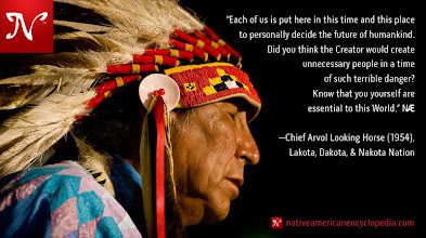 Photo: Each of us is put here in this time and this place to personally decide the future of humankind. Did you think the Creator would create unnecessary people in a time of such terrible danger? Know that you yourself are essential to this World. —Chief Arvol Looking Horse (1954), Lakota, Dakota, & Nakota Nation