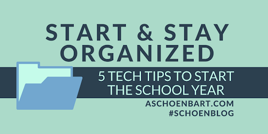 Start and Stay Organized: 5 Tech Tips to Start the School Year