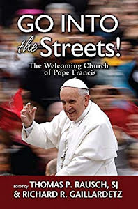GO INTO THE STREETS THE WELCOMING CHURCH OF POPE FRANCIS