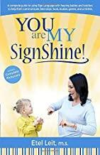 You are My SignShine!: A Complete Guide to Using Sign Language to Connect and Communicate with Hearing Babies and Children