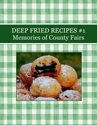 DEEP FRIED RECIPES #1 Memories of  County Fairs
