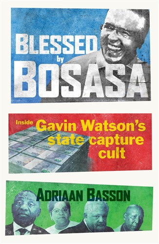 'Blessed by Bosasa: Inside Gavin Watson's State Capture Cult.'