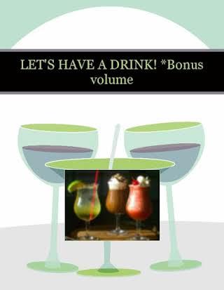 LET'S HAVE A DRINK!  *Bonus volume