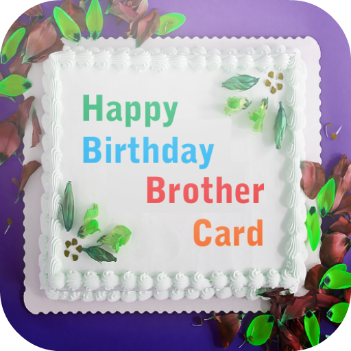 happy birthday brother card apps on google play