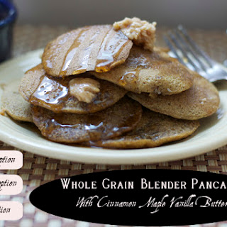 Whole Grain Blender Pancakes with Cinnamon Maple Vanilla Butter (with gluten, dairy and egg-free options)