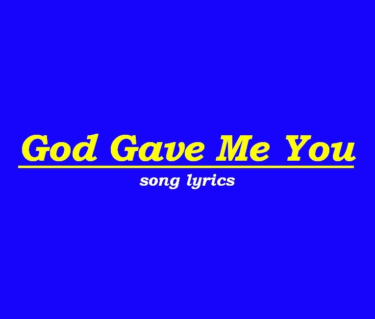 Lyric blue song lyrics : God Gave Me You Lyrics - Android Apps on Google Play